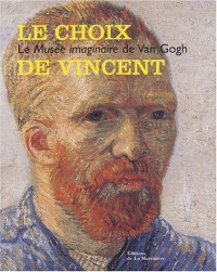 Le choix de Vincent : Le Musée imaginaire de Van Gogh