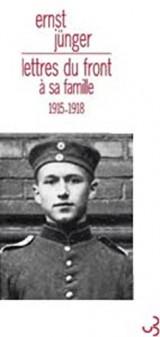 Lettres du front à sa famille 1915-1918 : Avec un choix de réponses de ses parents et de Friedrich Georg Jünger