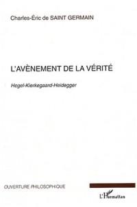 L'avènement de la vérité. : Hegel-Kierkegaard-Heidegger