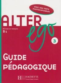 Alter ego Méthode de français B1 : Guide pédagogique