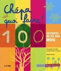 Chépa quoi faire ! : 100 activités au fil des mois