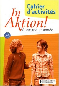 Allemand 1e année In Aktion ! : Cahier d'exercices