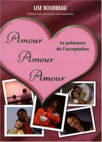 Amour Amour Amour : La puissance de l'acceptation