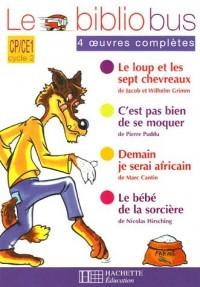 Le Bibliobus CP/CE1 Parcours de lecture de 4 oeuvres : Le loup et les sept chevreaux ; C'est pas bien de se moquer ; Demain je serai africain ; Le bébé de la sorcière
