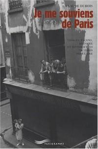 Je me souviens de Paris : Visages, façons, histoire et historiettes du Paris populaire