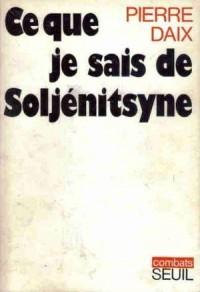 Ce que je sais de Soljenitsyne