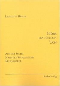Höre den tonlosen Ton: Auf der Suche nach den Wurzeln der Religiosität (Livre en allemand)