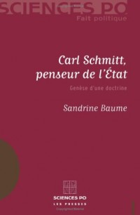 Carl Schmitt, penseur de l'Etat : Genèse d'une doctrine