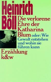 Die verlorene Ehre der Katharina Blum: Oder, Wie Gewalt entstehen und wohin sie fuhren kann : Erzahlung (German Edition)