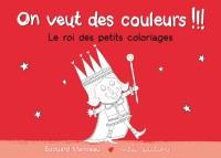On veut des couleurs !!! : Le roi des petits coloriages