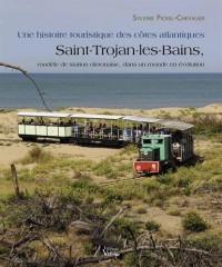 Une histoire touristique des côtes atlantiques: Saint-Trojan-les-bains, modèle de station oleronaise, dans un monde en évolution