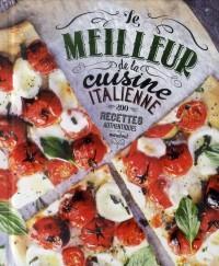 Le meilleur de la cuisine italienne: 200 recettes authentiques