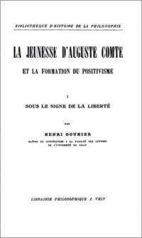 La Jeunesse d'Auguste Comte et la formation du positivisme, tome 1 : Sous le signe de la liberté