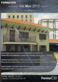 Formation 3ds Max 2012 Volume 1 - Realisez Vos Premiers Projets.