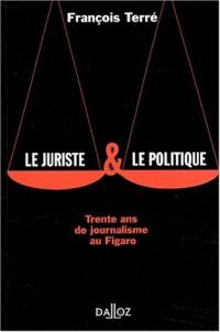 Le juriste et le politique. Trente ans de journalisme au Figaro