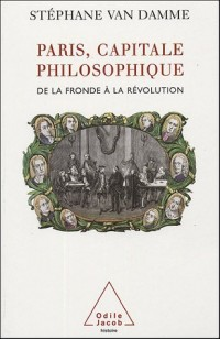 Paris, capitale philosophique : De la Fronde à la Révolution