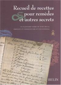 Recueil de recettes pour remèdes et autres secrets : Manuscrit inédit du XVIIIe siècle