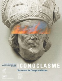 Iconoclasme, vie et mort de l'image medievale