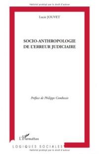 Socio-anthropologie de l'erreur judiciaire