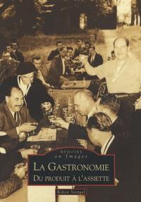 La Gastronomie du produit à l'assiette
