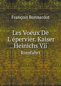 Les Voeux De L'épervier. Kaiser Heinichs Vii. Romfahrt (German Edition)