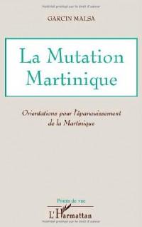 La Mutation Martinique : Orientations pour l'épanouissement de la Martinique