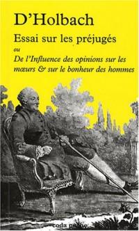 Essai sur les préjugés : Ou De l'influence des opinions sur les moeurs & sur le bonheur des hommes