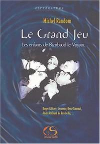 Le Grand Jeu : Les enfants de Rimbaud le Voyant
