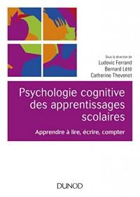 Psychologie cognitive des apprentissages scolaires - Apprendre à lire, écrire, compter