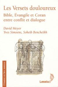 Les Versets douloureux : Bible, Evangile et Coran entre conflit et dialogue