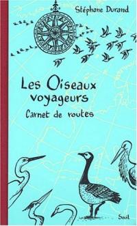 Les Oiseaux voyageurs : Carnet de routes
