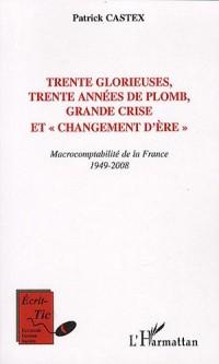 Trente glorieuses, trente années de plomb, grande crise et changement d'ère : Macrocomptabilité de la France 1949-2008