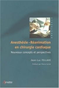 Anesthésie-Réanimation en chirurgie cardiaque : Nouveaux concepts et perspectives
