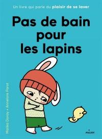 PAS DE BAIN POUR LES LAPINS