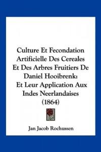 Culture Et Fecondation Artificielle Des Cereales Et Des Arbres Fruitiers de Daniel Hooibrenk: Et Leur Application Aux Indes Neerlandaises (1864)