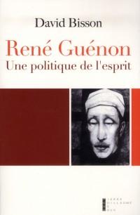 Rene Guenon Esoterisme et Politique au Xxe Siecle