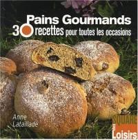 Pains gourmands : 30 Recettes pour toutes les occasions