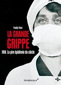 La Grande Grippe - 1918. La pire épidémie du siècle