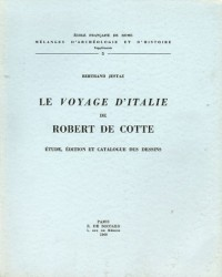 Le Voyage d'Italie de Robert de Cotte : Etude, édition et catalogue des dessins