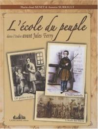 L'école du peuple dans l'Indre avant Jules Ferry : Les petites écoles, l'école mutuelle, l'école des frères