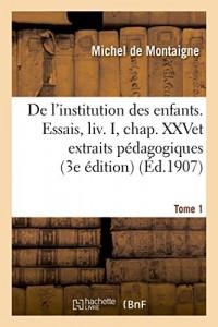 De l'institution des enfants Essais, chap. XXV et extraits pédagogiques 3e édition