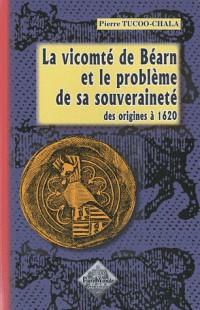 La vicomté de Béarn et le problème de sa souveraineté (des origines à 1620)