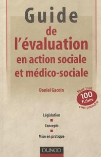 Guide de l'évaluation en action sociale et médico-sociale: 100 fiches pour tout comprendre