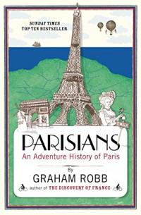 Parisians: An Adventure History of Paris (English Edition)