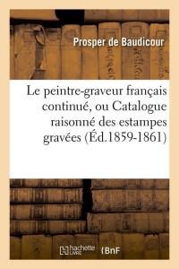 Le Peintre Graveur Français  ed 1859 1861