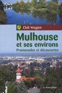 Mulhouse et ses environs : Promenades et découvertes