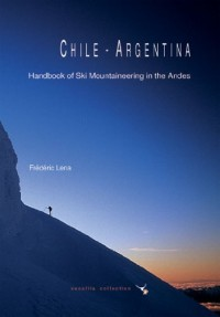 Chile - Argentina, Handbook of Ski Mountaineering in the Andes