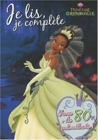 La princesse et la grenouille : Je lis, je complète