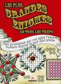 Les plus grandes énigmes de tous les temps : 200 problèmes qui ont défié l'esprit humain depuis la nuit des temps.
