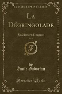 La Degringolade, Vol. 1: Un Mystere D'Iniquite (Classic Reprint)